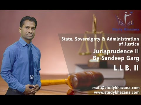 State, Sovereignty & Administration of Justice- Jurisprudence II | Law By Sandeep Garg