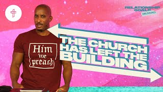 The Church Has Left The Building // Relationship Goals Reloaded (Part 8) (Dr. Dharius Daniels)