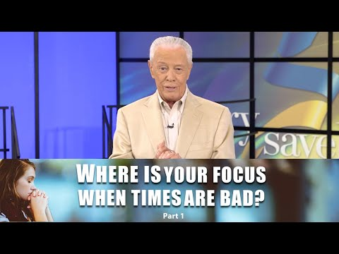 Where Is Your Focus When Times Are Bad, Part 1
