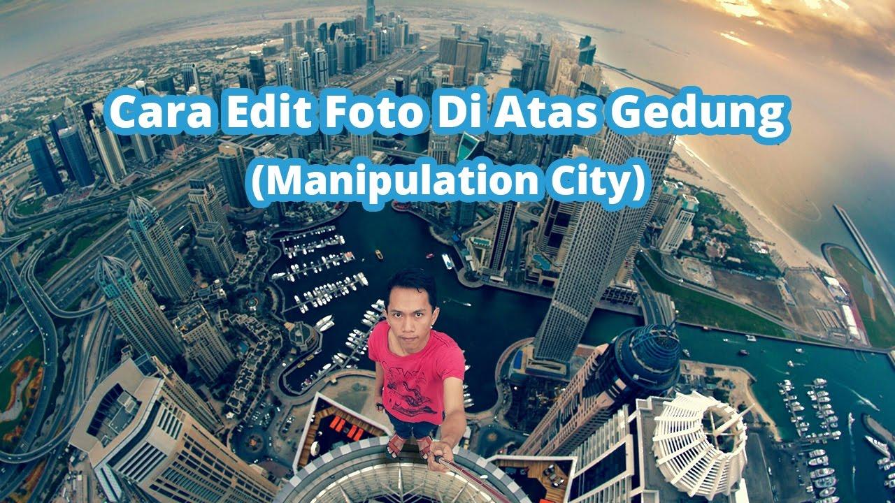 Cara Edit Foto Di Atas Gedung (Manipulation City ...