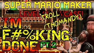 Super Mario Maker - I'M F#%KING DONE! - ULTIMATE TROLL LEVEL from Thomandy...THE END!