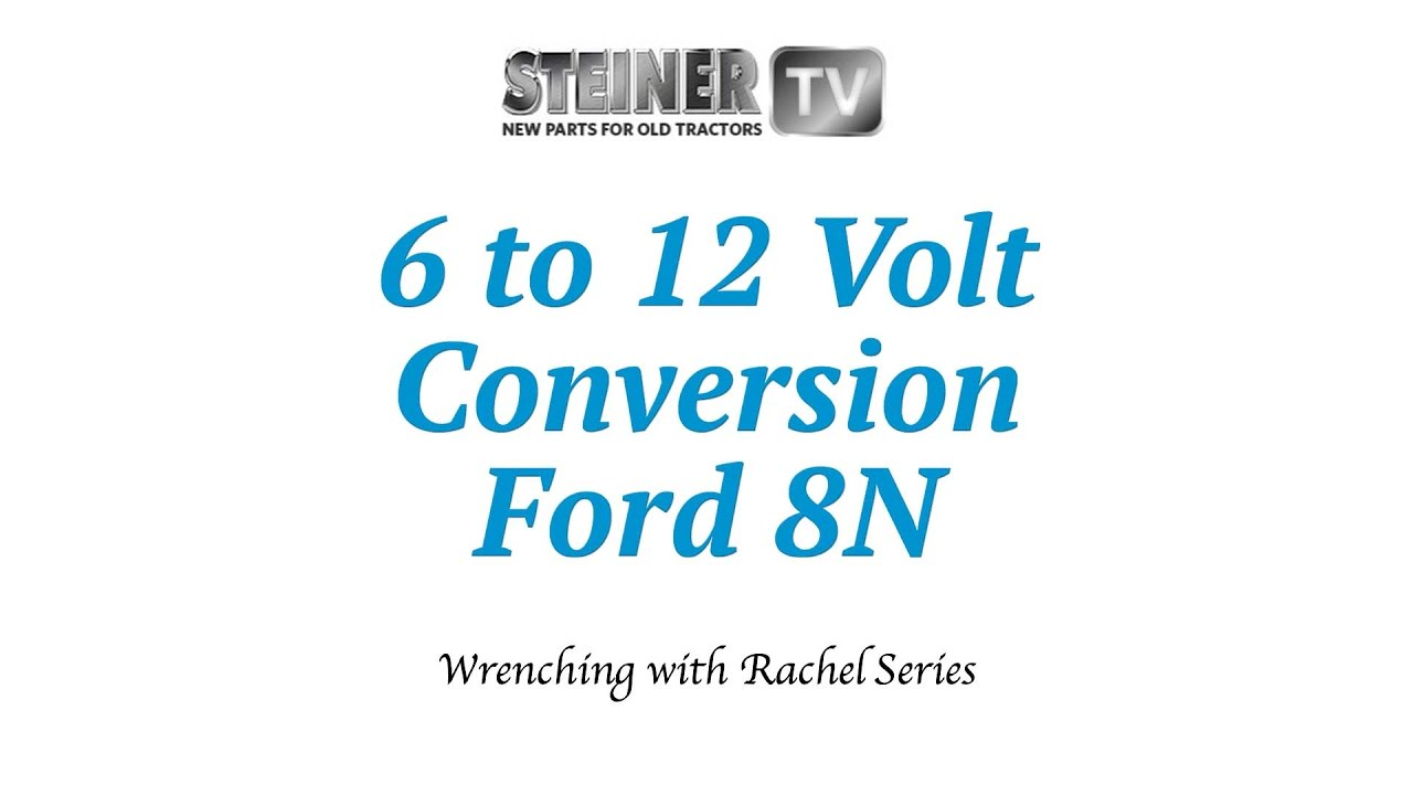 6 to 12 volt conversion on a ford 8n  steiner tractor parts
