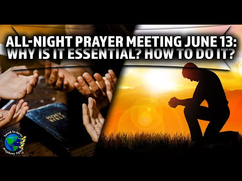 All-Night Prayer Meeting June 13: Why Is It Essential? How To Do It? Calling All Ministers & Members