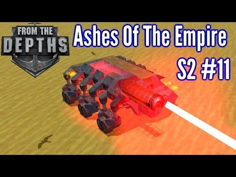 From The Depths | S2 Ep 11 | Mini Laser vehicle!! | Ashes Of The Empire Campaign