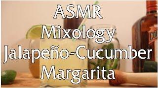 Asmr Mixology Episode 35: Jalapeño Cucumber Margarita