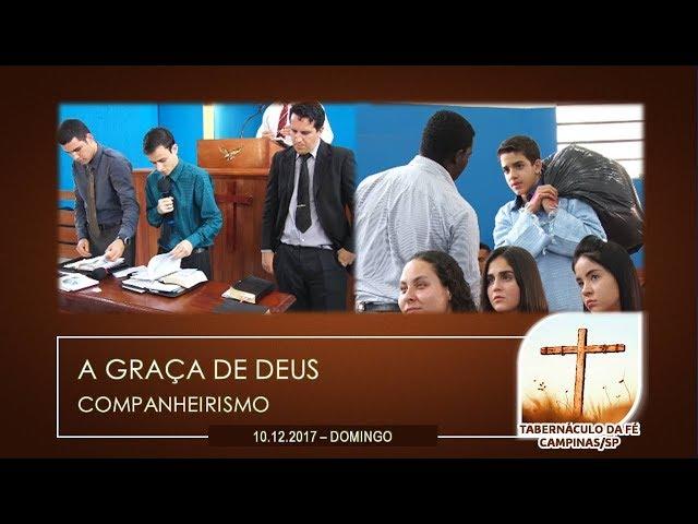 10.12.2017 | Companheirismo - A Graça de Deus | Tabernáculo da Fé Campinas/SP