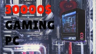 The 30,000$ gaming PC | the best and the most expensive gaming PC in the world