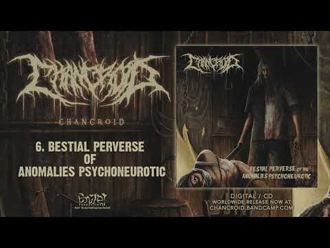 Chancroid - Bestial Perverse Of Anomalies Psychoneurotic