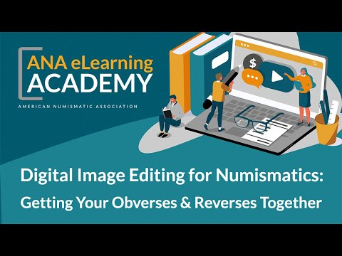 ANA ELearning Academy - Digital Image Editing For Numismatics
