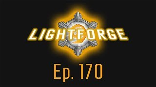 The Lightforge Ep. 170: Ready to Rumble
