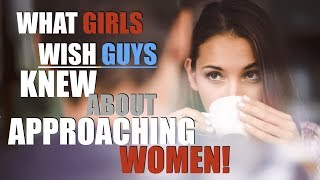 What Girls Wish Guys Knew About Approaching Women | 6 Ways To Approach A Girl Without Rejection!