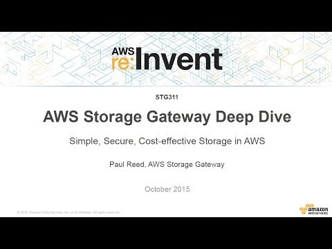 AWS re:Invent 2015 | (STG311) AWS Storage Gateway: Secure, Cost-Effective Backup & Archive