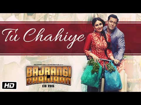 Tu Chahiye Video Song - Bajrangi Bhaijaan