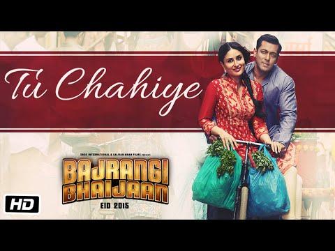 Tu Chahiye Video Song - Bajrangi Bhaijaan