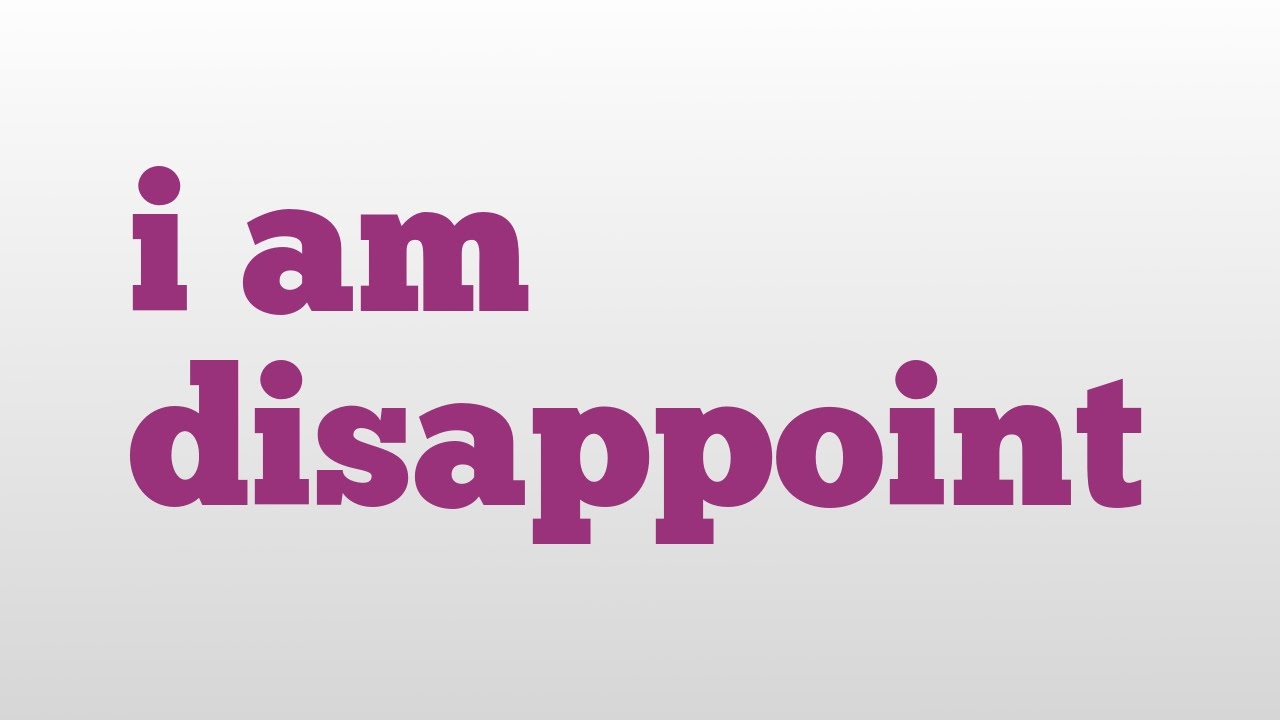 i am disappoint meaning and pronunciation