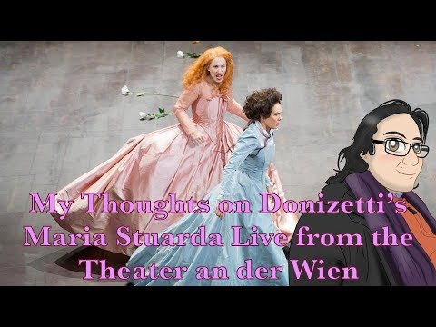 My Thoughts on Donizetti's Maria Stuarda Live from the Theater an der Wien