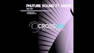 Phuture Sound feat Angie - Too Far (Original Mix)