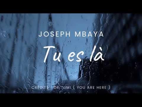 Tu es là - Joseph Mbaya