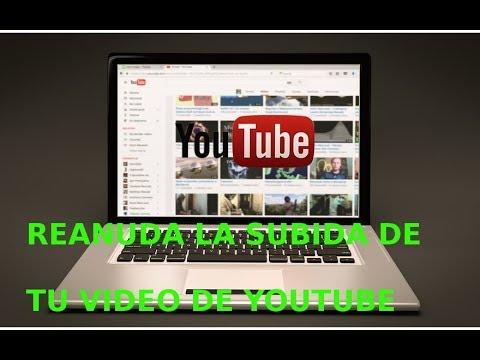 Cómo reanudar la subida de un video en youtube? - YouTube