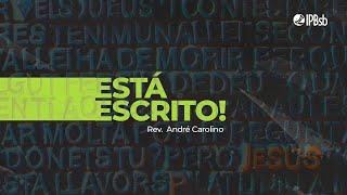 2021-06-27 - Está escrito - Mt 4.1-11 - Rev. André Carolino - Transmissão Matutina