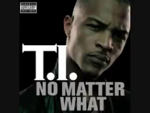 No Matter What - T.I. w/ lyrics