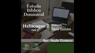 Estudo Bíblico Dominical - Habacuque 2 (Parte 2)