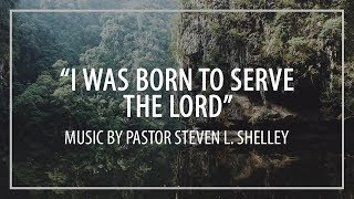 """I was Born to Serve the Lord"""