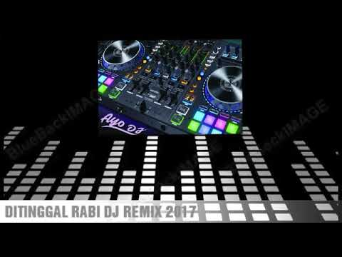 DITINGGAL RABI Dj Remix 2017