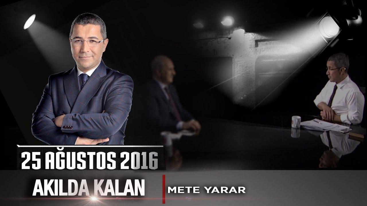 Akılda Kalan - 25 Ağustos 2016 (Mete Yarar - Fırat Kalkanı Operasyonu)ᴴᴰ