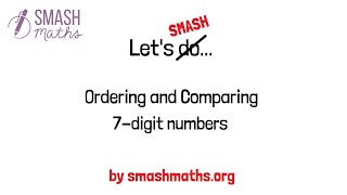 Order 7 digit numbers by SMASH Maths