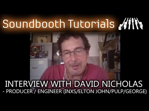 Interview with David Nicholas - Producer / Engineer (INXS/Elton John/Pulp/George)