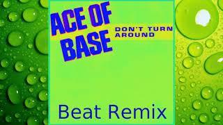 Ace of Base - Don't Turn Around (Beat Remix)