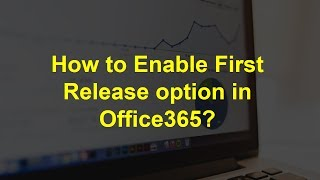 How to Enable First Release option in Office365?