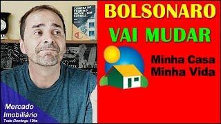 BOLSONARO VAI MUDAR MINHA CASA MINHA VIDA