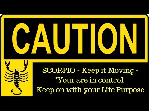 """Scorpio August 2017 - CAUTION - You are in control - """"Keep Moving"""""""
