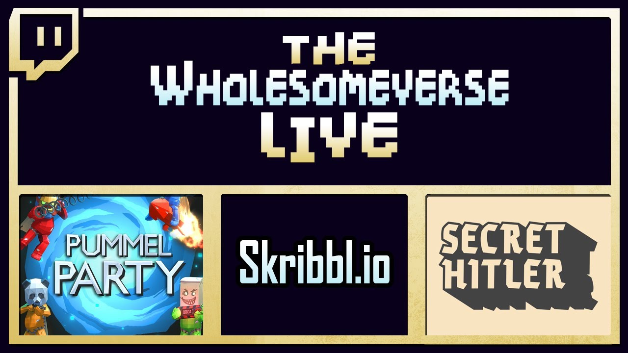 The Wholesomeverse Live: Party Game Days | Pummel Party / Skribbl.io / Secret Hitler