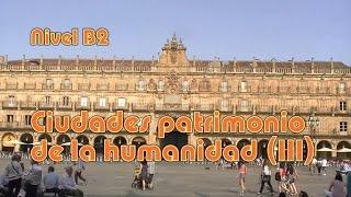 Ciudades patrimonio de la humanidad (III). Nivel B2