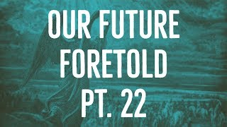 Our Future Foretold | Part 22