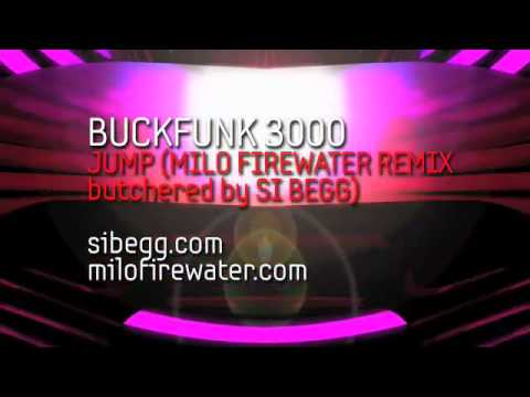 Buckfunk 3000 - Jump (Milo Firewater Remix butchered by Si Begg)