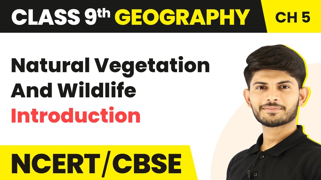 Natural Vegetation and Wildlife - Introduction    Class 9 Geography