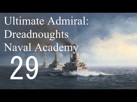 Let's Play Ultimate Admiral: Dreadnoughts EA-A3 - Naval Academy 29