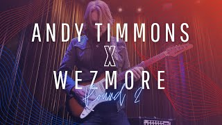 ANDY TIMMONS X WEZMORE: ROUND 2