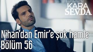 Kara Sevda 56. Bölüm - Nihan39;dan Emire Şok Hamle