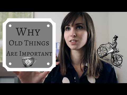 Why Old Things Are So Important!