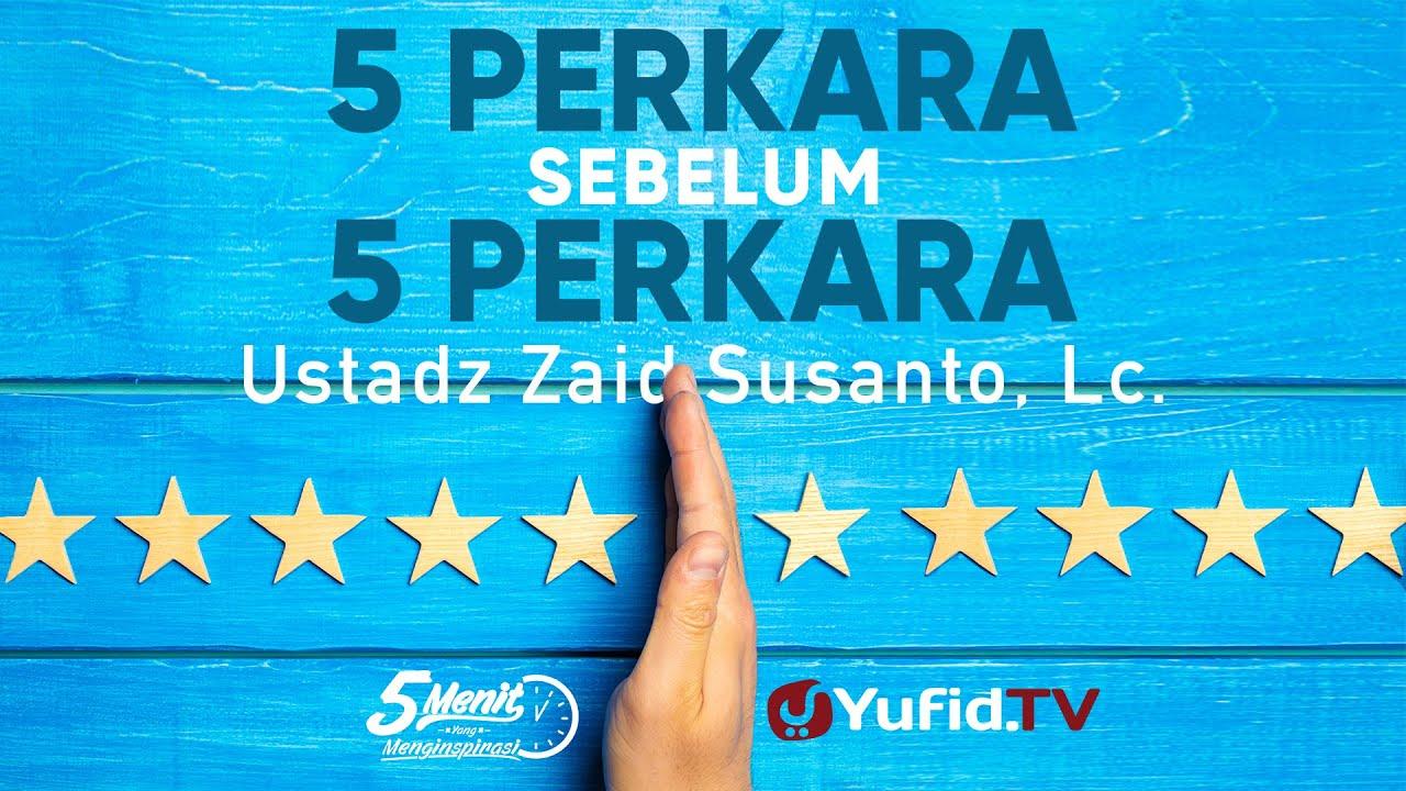 Makna 5 Perkara Sebelum 5 Perkara Ustadz Zaid Susanto Lc 5 Menit Yang Menginspirasi Youtube