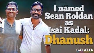 #Dhanush Named #SeanRoldan As Isai Kadal