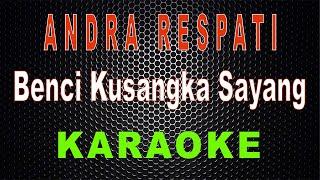Andra Respati - Benci Kusangka Sayang (Karaoke) | LMusical
