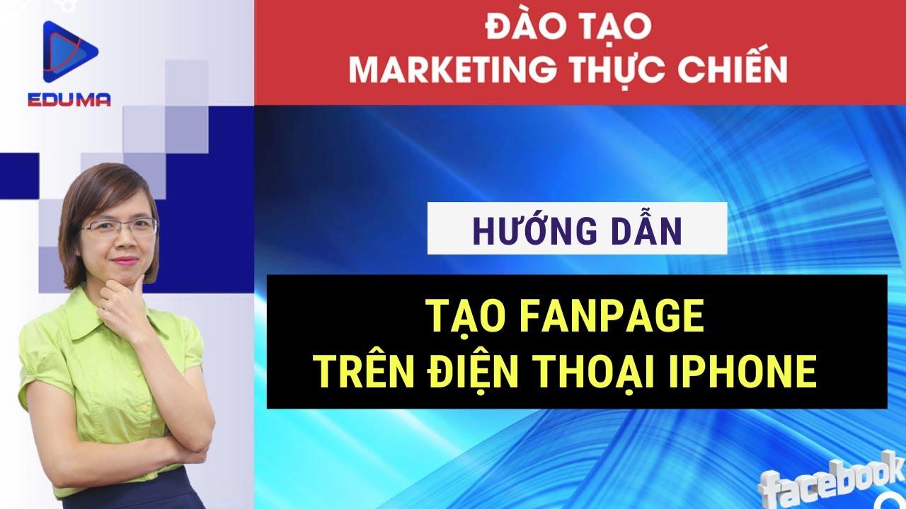 Hướng dẫn tạo Fanpage Facebook trên điện thoại Iphone [Eduma/Facebook]