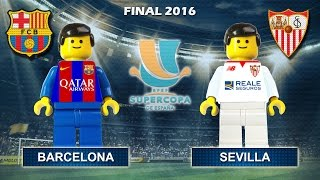 Spanish Super Cup Final 2016 : BARCELONA vs SEVILLA ( Supercopa de España ) Film in Lego Football
