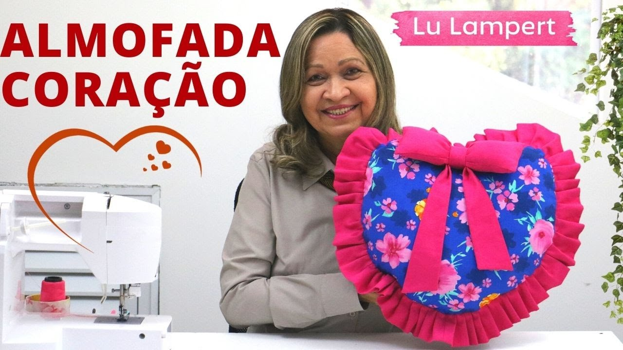 ALMOFADA CORAÇÃO - COMO FAZER PASSO A PASSO - Lu Lampert